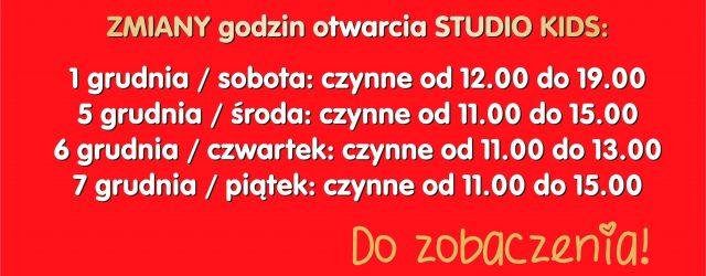 Zmiany w godzinach otwarcia STUDIO KIDS 1/5/6/7 grudnia